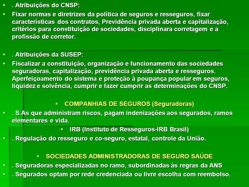 . Atribuições do CNSP:. Atribuições do CNSP: Fixar normas e diretrizes da política de seguros e resseguros, fixar características dos contratos, Previ