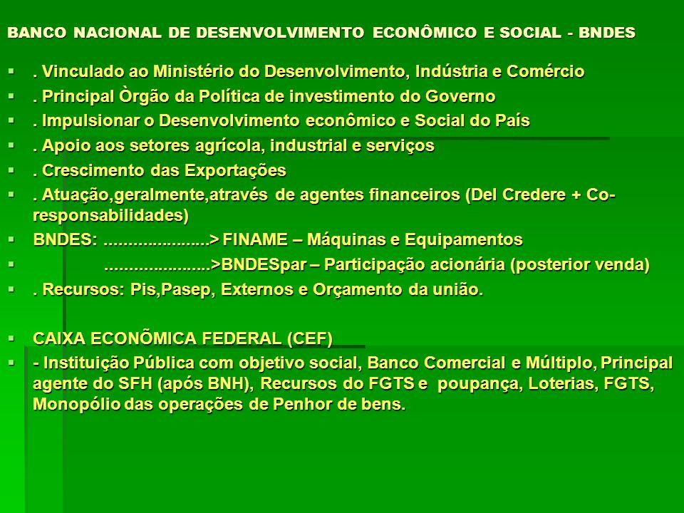BANCO NACIONAL DE DESENVOLVIMENTO ECONÔMICO E SOCIAL - BNDES. Vinculado ao Ministério do Desenvolvimento, Indústria e Comércio. Vinculado ao Ministéri
