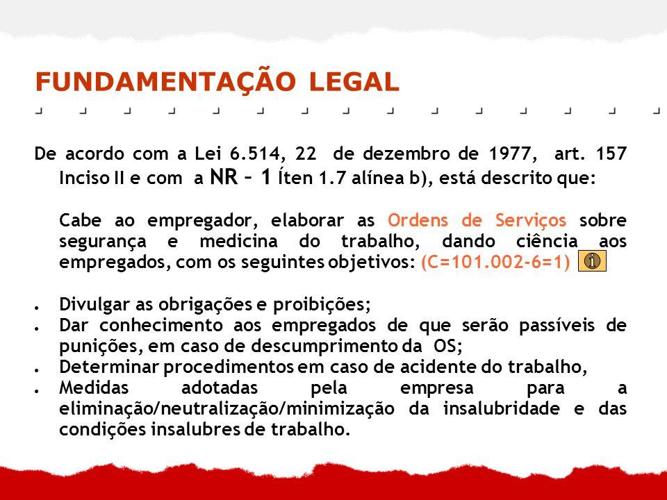 FUNDAMENTAÇÃO LEGAL De acordo com a Lei 6.514, 22 de dezembro de 1977, art. 157 Inciso II e com a NR – 1 Íten 1.7 alínea b), está descrito que: Cabe a
