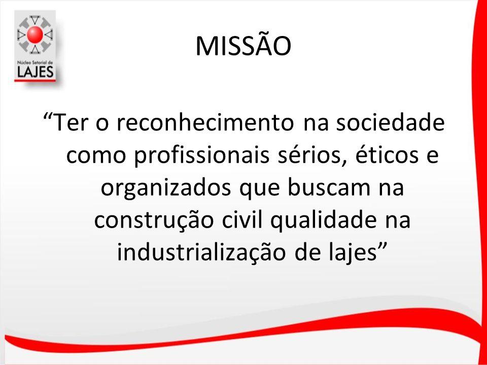 MISSÃO Ter o reconhecimento na sociedade como profissionais sérios, éticos e organizados que buscam na construção civil qualidade na industrialização