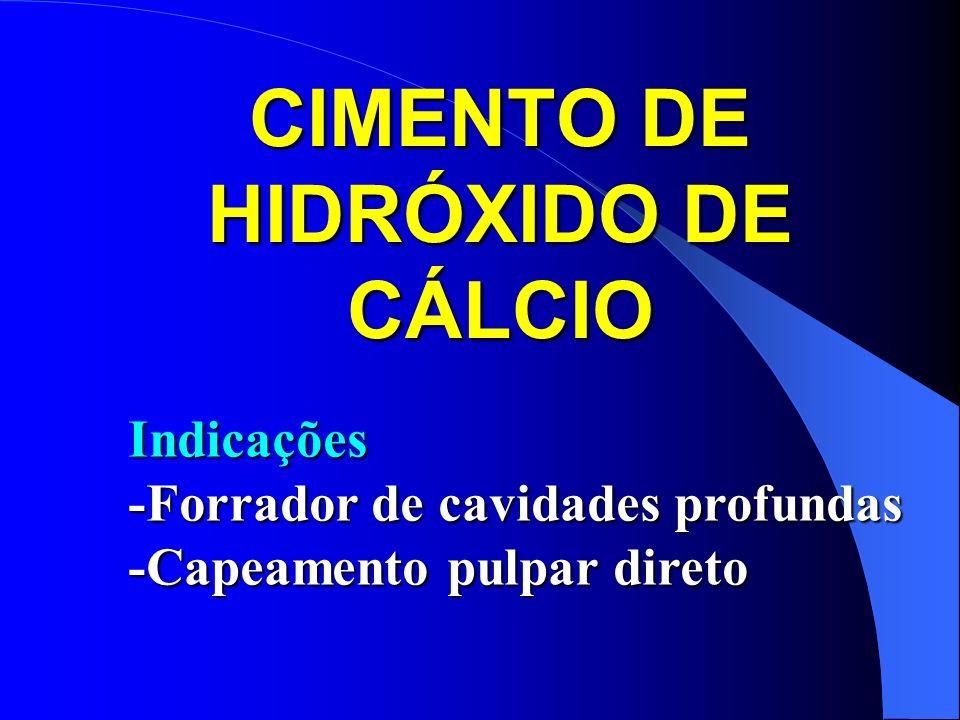 CIMENTO DE HIDRÓXIDO DE CÁLCIO Indicações -Forrador de cavidades profundas -Capeamento pulpar direto