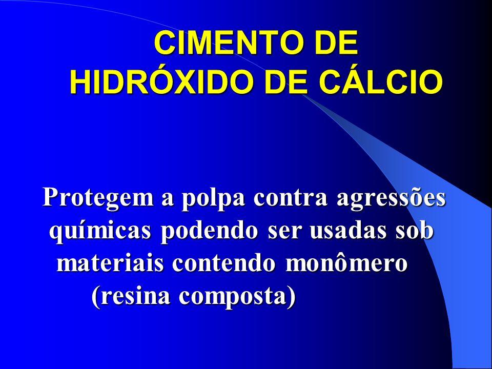 CIMENTO DE HIDRÓXIDO DE CÁLCIO Protegem a polpa contra agressões químicas podendo ser usadas sob químicas podendo ser usadas sob materiais contendo mo