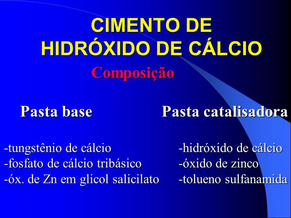 CIMENTO DE HIDRÓXIDO DE CÁLCIO Composição Pasta base Pasta catalisadora Pasta base Pasta catalisadora -tungstênio de cálcio-hidróxido de cálcio -fosfa