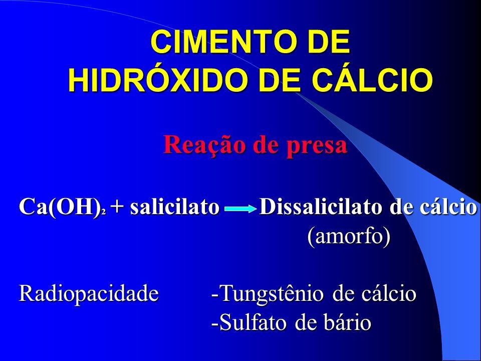 CIMENTO DE HIDRÓXIDO DE CÁLCIO Reação de presa Ca(OH) ² + salicilatoDissalicilato de cálcio (amorfo) Radiopacidade -Tungstênio de cálcio -Sulfato de b