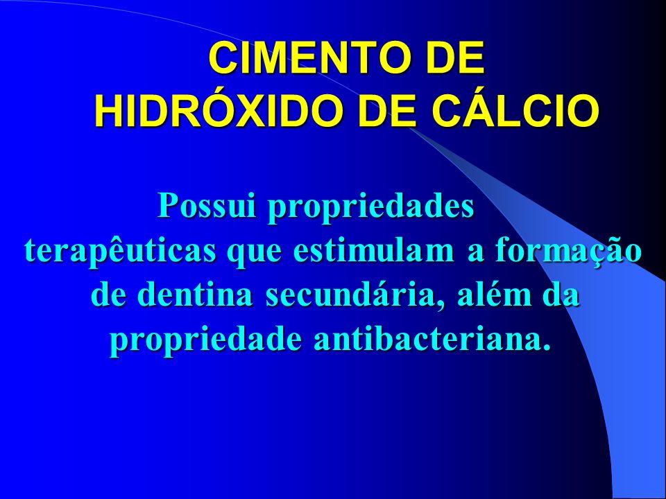 CIMENTO DE HIDRÓXIDO DE CÁLCIO Possui propriedades terapêuticas que estimulam a formação de dentina secundária, além da propriedade antibacteriana.
