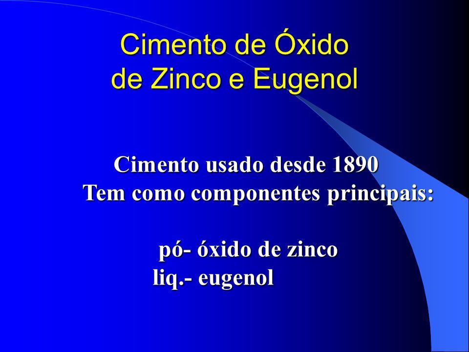 Cimento de Óxido de Zinco e Eugenol Cimento usado desde 1890 Cimento usado desde 1890 Tem como componentes principais: pó- óxido de zinco pó- óxido de