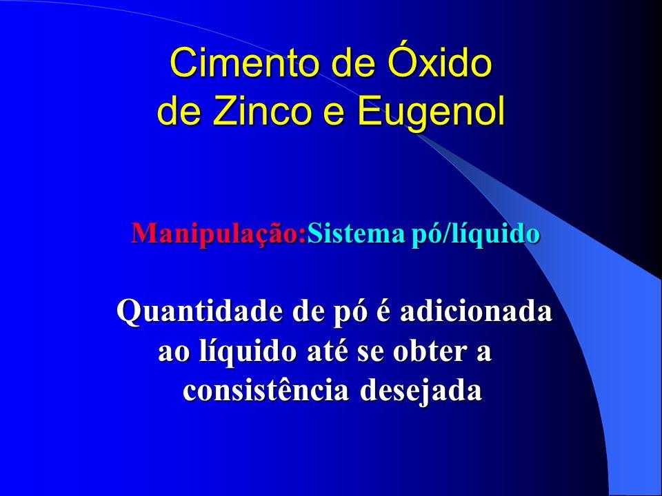 Cimento de Óxido de Zinco e Eugenol Manipulação:Sistema pó/líquido Manipulação:Sistema pó/líquido Quantidade de pó é adicionada ao líquido até se obte