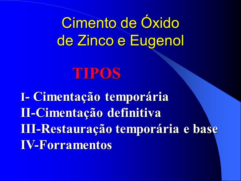 Cimento de Óxido de Zinco e Eugenol TIPOS I - Cimentação temporária II-Cimentação definitiva III-Restauração temporária e base IV-Forramentos