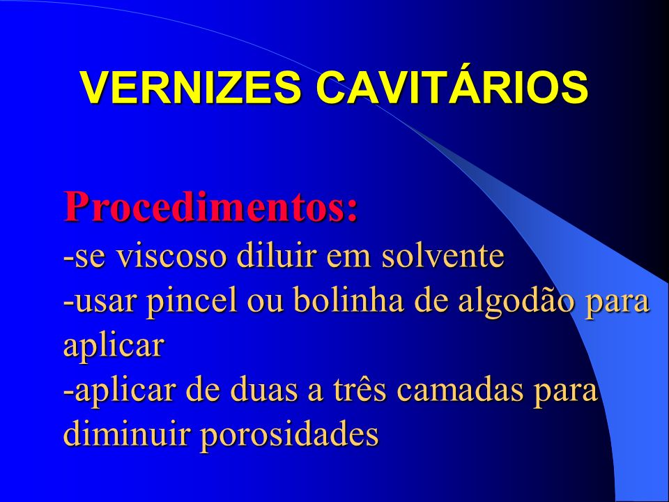 VERNIZES CAVITÁRIOS Vantagens: -reduz infiltrações -barreira de ácidos -barreira de produtos de corrosão de outros materiais -minimiza a pigmentação do dente -baixa solubilidade