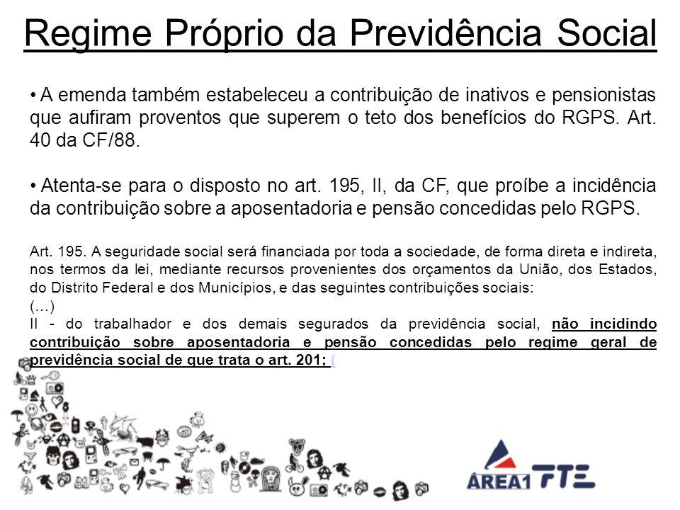 Regime Próprio da Previdência Social A emenda também estabeleceu a contribuição de inativos e pensionistas que aufiram proventos que superem o teto dos benefícios do RGPS.