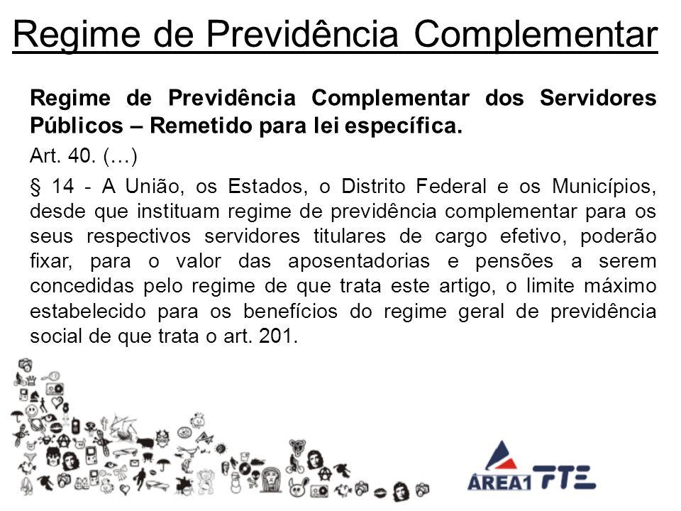 Regime de Previdência Complementar Regime de Previdência Complementar dos Servidores Públicos – Remetido para lei específica.