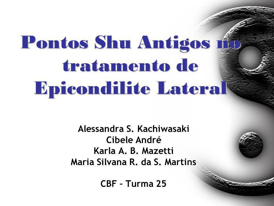 Pontos Shu Antigos no tratamento de Epicondilite Lateral Alessandra S. Kachiwasaki Cibele André Karla A. B. Mazetti Maria Silvana R. da S. Martins CBF