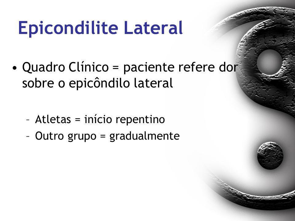 Epicondilite Lateral Quadro Clínico = paciente refere dor sobre o epicôndilo lateral –Atletas = início repentino –Outro grupo = gradualmente