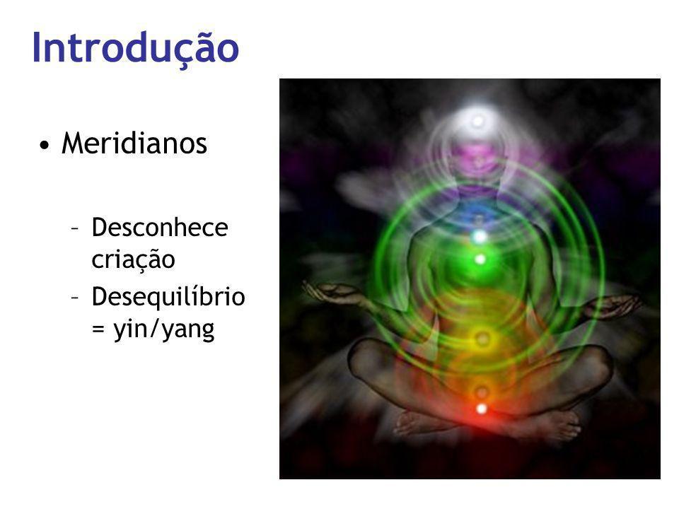 Meridianos –Desconhece criação –Desequilíbrio = yin/yang