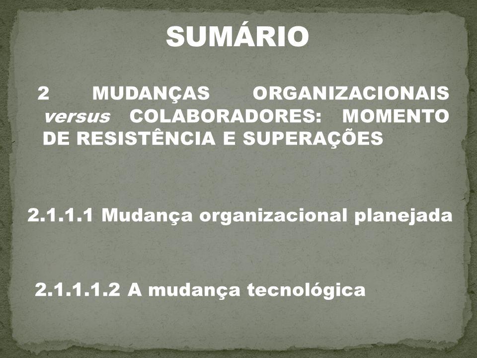 2 MUDANÇAS ORGANIZACIONAIS versus COLABORADORES: MOMENTO DE RESISTÊNCIA E SUPERAÇÕES 2.1.1.1 Mudança organizacional planejada 2.1.1.1.2 A mudança tecn