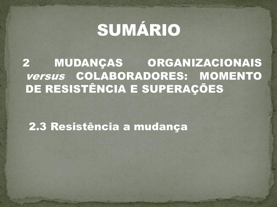 2 MUDANÇAS ORGANIZACIONAIS versus COLABORADORES: MOMENTO DE RESISTÊNCIA E SUPERAÇÕES 2.3 Resistência a mudança