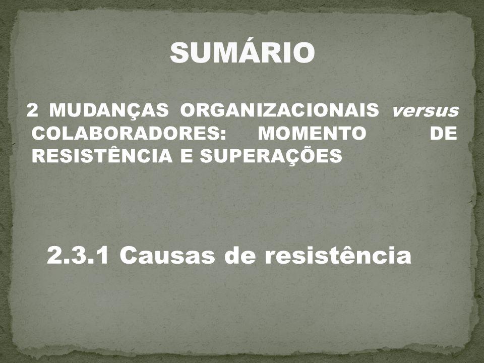 2 MUDANÇAS ORGANIZACIONAIS versus COLABORADORES: MOMENTO DE RESISTÊNCIA E SUPERAÇÕES 2.3.1 Causas de resistência