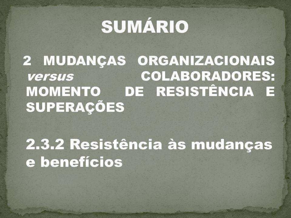 2 MUDANÇAS ORGANIZACIONAIS versus COLABORADORES: MOMENTO DE RESISTÊNCIA E SUPERAÇÕES 2.3.2 Resistência às mudanças e benefícios