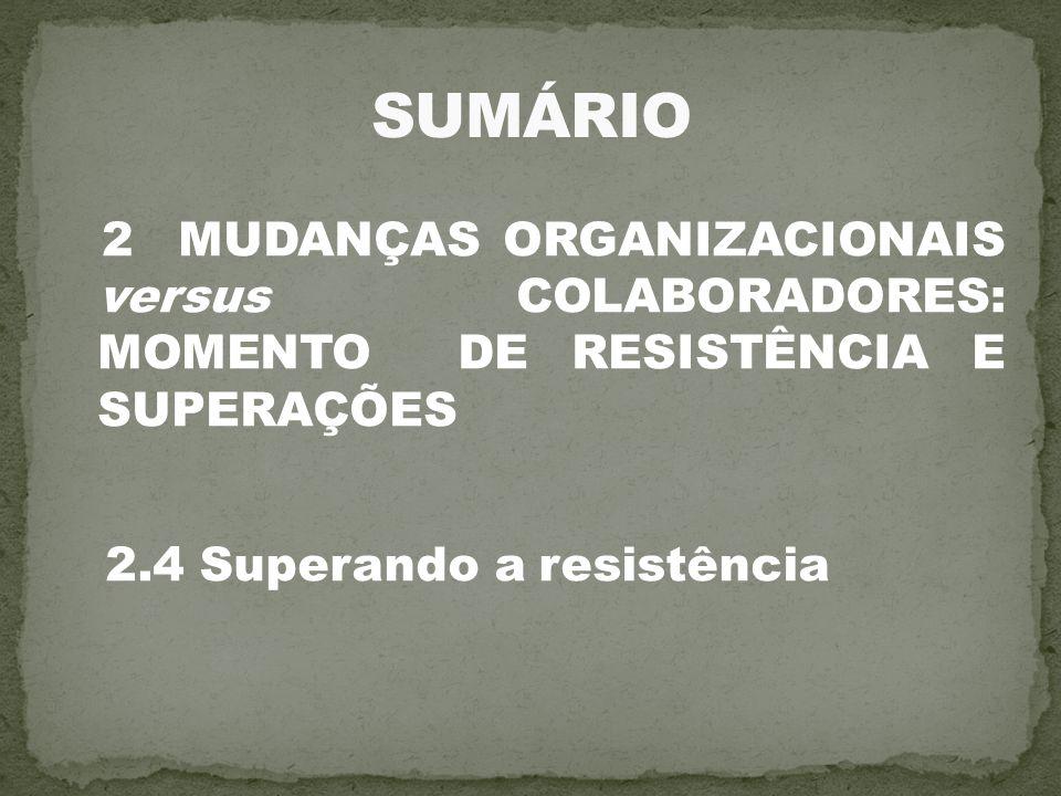 2 MUDANÇAS ORGANIZACIONAIS versus COLABORADORES: MOMENTO DE RESISTÊNCIA E SUPERAÇÕES 2.4 Superando a resistência