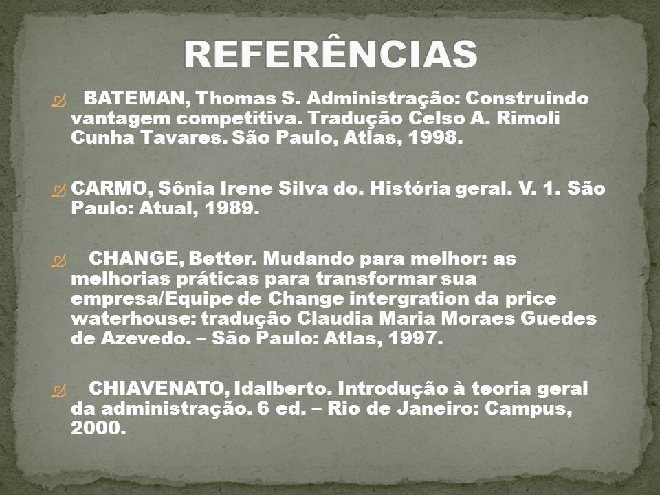 BATEMAN, Thomas S. Administração: Construindo vantagem competitiva. Tradução Celso A. Rimoli Cunha Tavares. São Paulo, Atlas, 1998. CARMO, Sônia Irene
