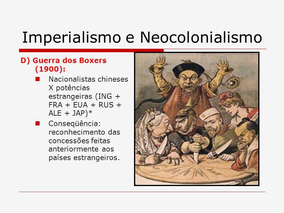 Imperialismo e Neocolonialismo D) Guerra dos Boxers (1900): Nacionalistas chineses X potências estrangeiras (ING + FRA + EUA + RUS + ALE + JAP)* Conse
