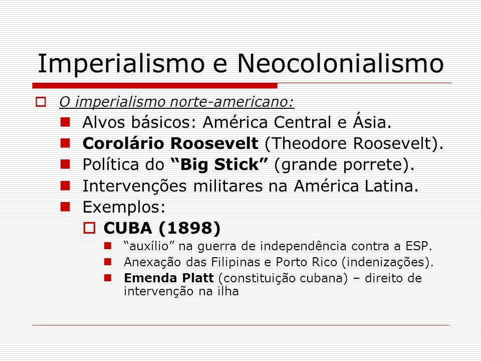 Imperialismo e Neocolonialismo O imperialismo norte-americano: Alvos básicos: América Central e Ásia. Corolário Roosevelt (Theodore Roosevelt). Políti