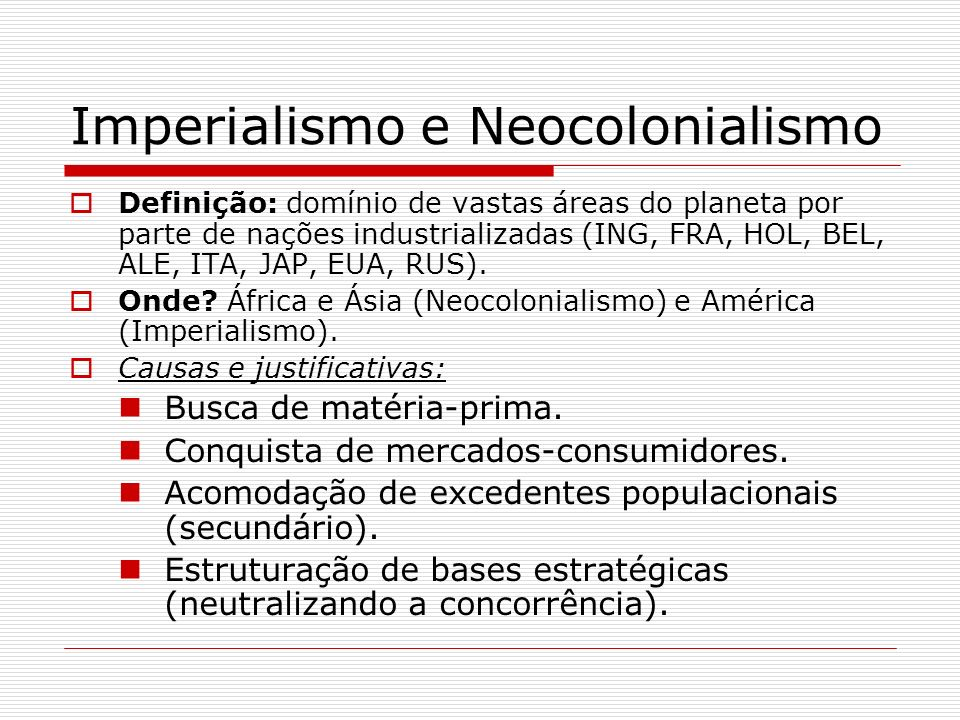 Imperialismo e Neocolonialismo Definição: domínio de vastas áreas do planeta por parte de nações industrializadas (ING, FRA, HOL, BEL, ALE, ITA, JAP,
