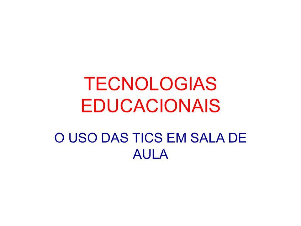 TECNOLOGIAS EDUCACIONAIS O USO DAS TICS EM SALA DE AULA