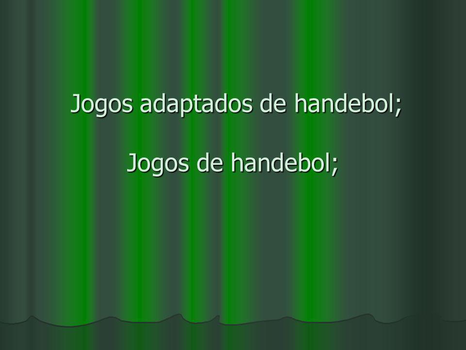 Jogos adaptados de handebol; Jogos de handebol; Jogos adaptados de handebol; Jogos de handebol;