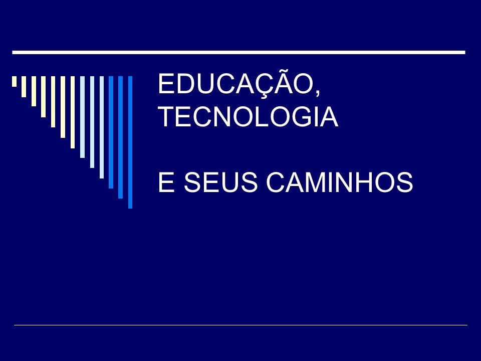 EDUCAÇÃO, TECNOLOGIA E SEUS CAMINHOS