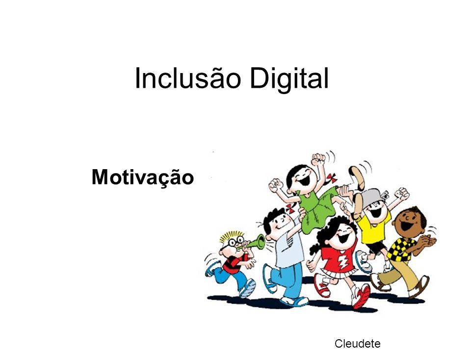 Inclusão Digital Cleudete Motivação