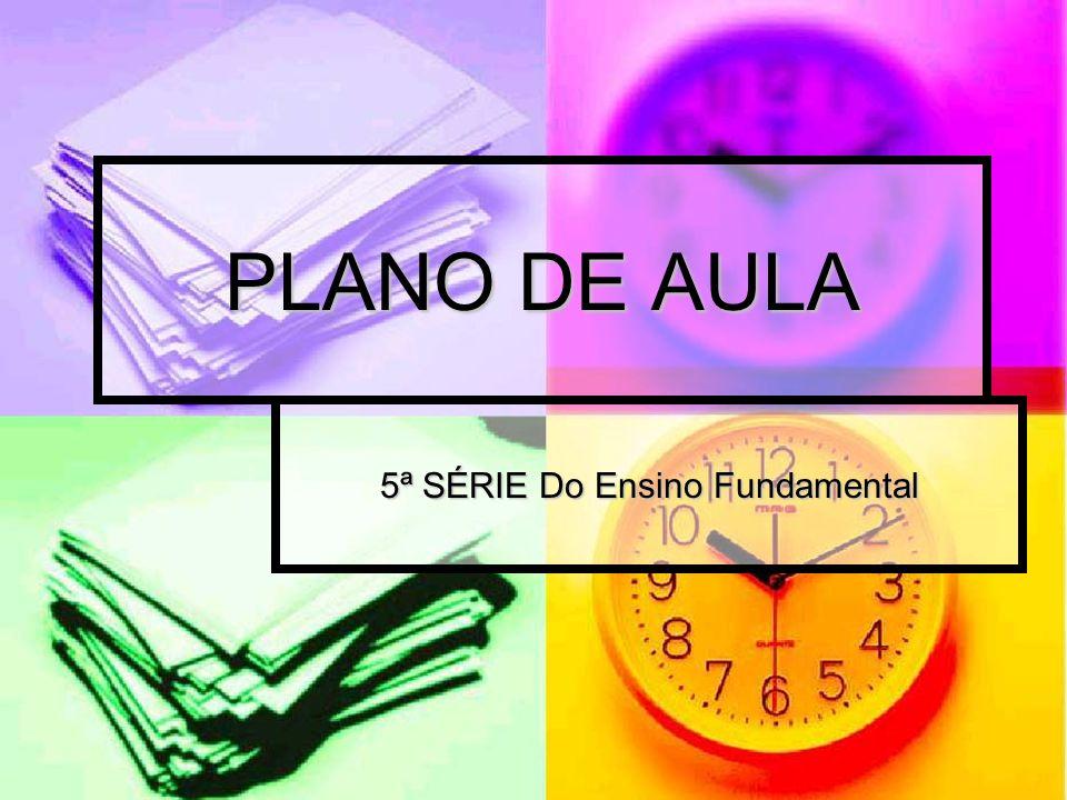 PLANO DE AULA 5ª SÉRIE Do Ensino Fundamental