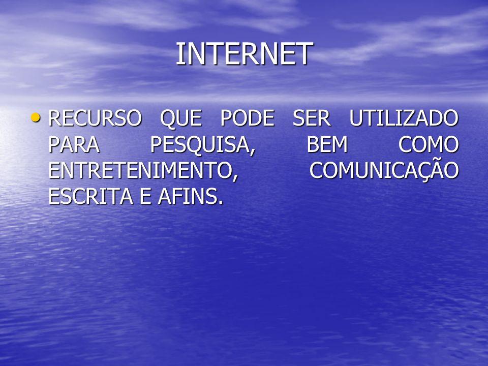 INTERNET RECURSO QUE PODE SER UTILIZADO PARA PESQUISA, BEM COMO ENTRETENIMENTO, COMUNICAÇÃO ESCRITA E AFINS. RECURSO QUE PODE SER UTILIZADO PARA PESQU