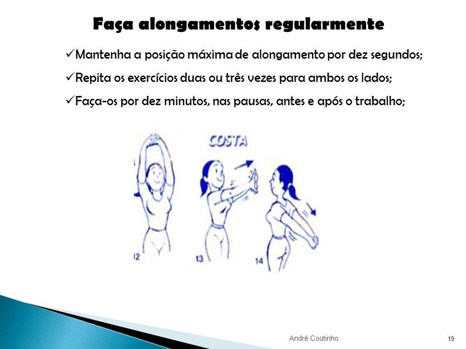 19 Faça alongamentos regularmente Mantenha a posição máxima de alongamento por dez segundos; Repita os exercícios duas ou três vezes para ambos os lad