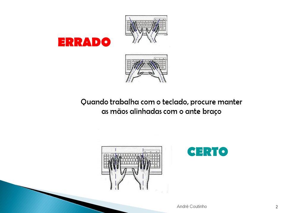 2 Quando trabalha com o teclado, procure manter as mãos alinhadas com o ante braço ERRADO CERTO André Coutinho