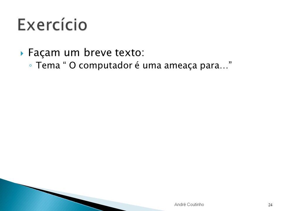 Façam um breve texto: Tema O computador é uma ameaça para… André Coutinho 24
