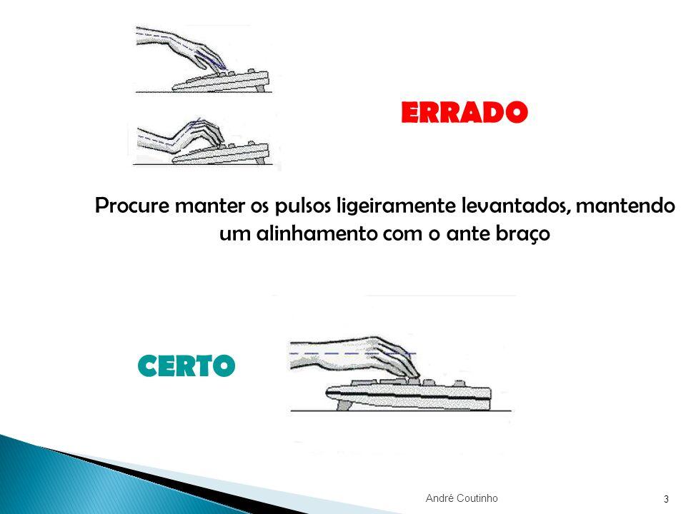 3 Procure manter os pulsos ligeiramente levantados, mantendo um alinhamento com o ante braço ERRADO CERTO André Coutinho