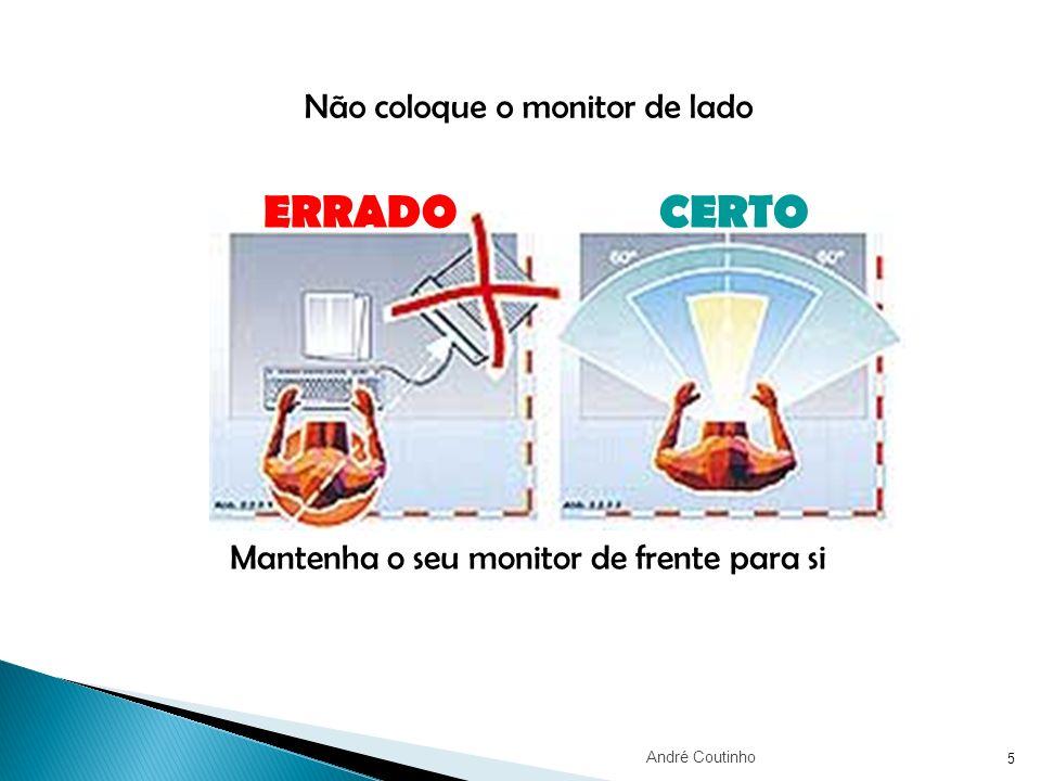 5 Mantenha o seu monitor de frente para si Não coloque o monitor de lado ERRADOCERTO André Coutinho