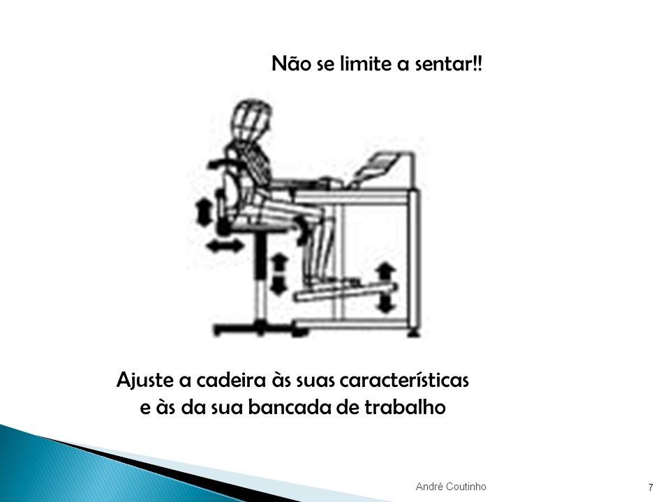 7 Ajuste a cadeira às suas características e às da sua bancada de trabalho Não se limite a sentar!! André Coutinho