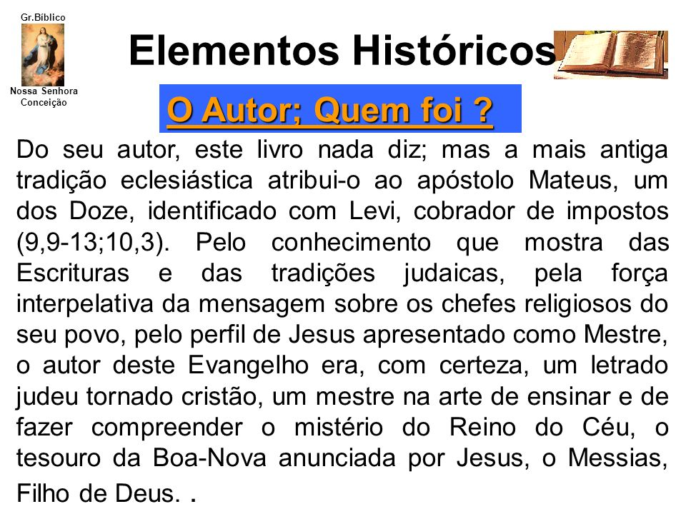 Nossa Senhora Conceição Gr.Bíblico Do seu autor, este livro nada diz; mas a mais antiga tradição eclesiástica atribui-o ao apóstolo Mateus, um dos Doz