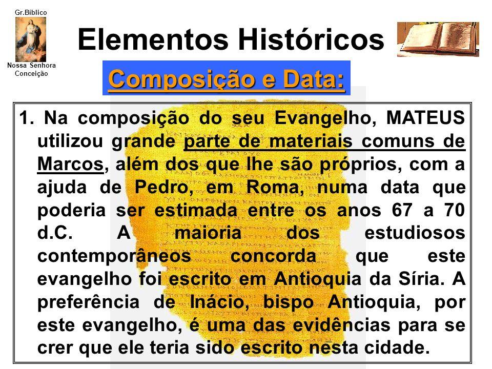 Nossa Senhora Conceição Gr.Bíblico 1. Na composição do seu Evangelho, MATEUS utilizou grande parte de materiais comuns de Marcos, além dos que lhe são