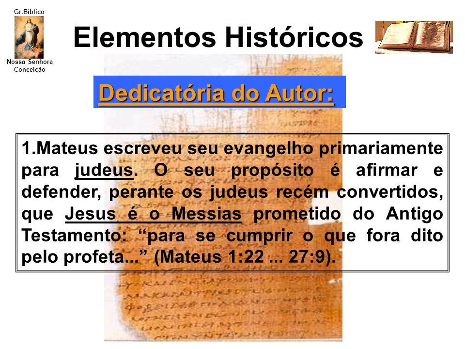 Nossa Senhora Conceição Gr.Bíblico Elementos Históricos 1.Mateus escreveu seu evangelho primariamente para judeus. O seu propósito é afirmar e defende