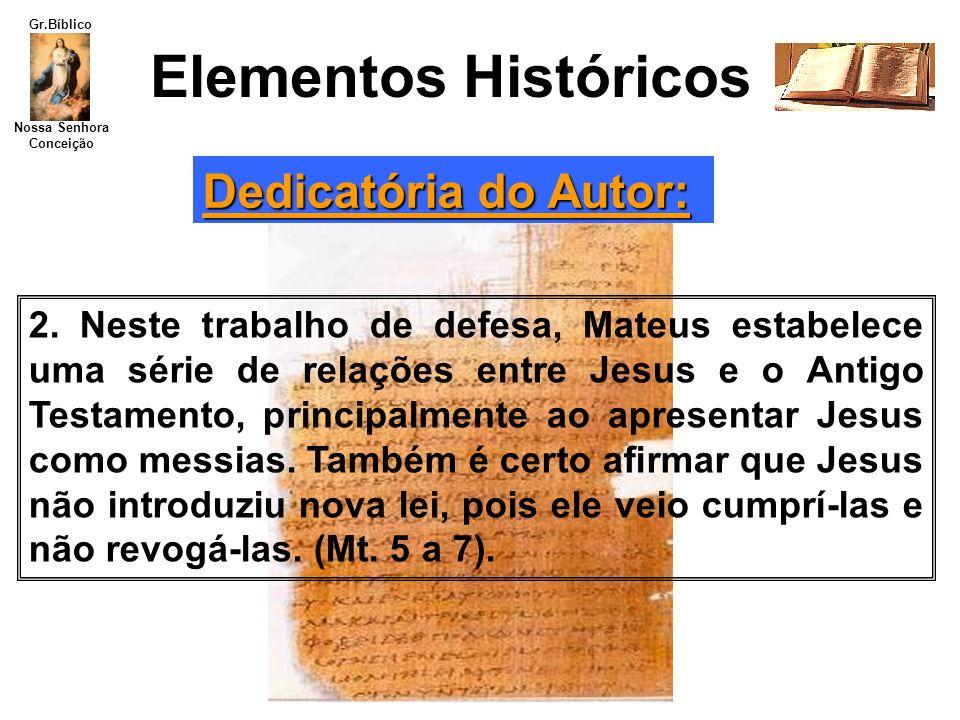 Nossa Senhora Conceição Gr.Bíblico Elementos Históricos 2. Neste trabalho de defesa, Mateus estabelece uma série de relações entre Jesus e o Antigo Te