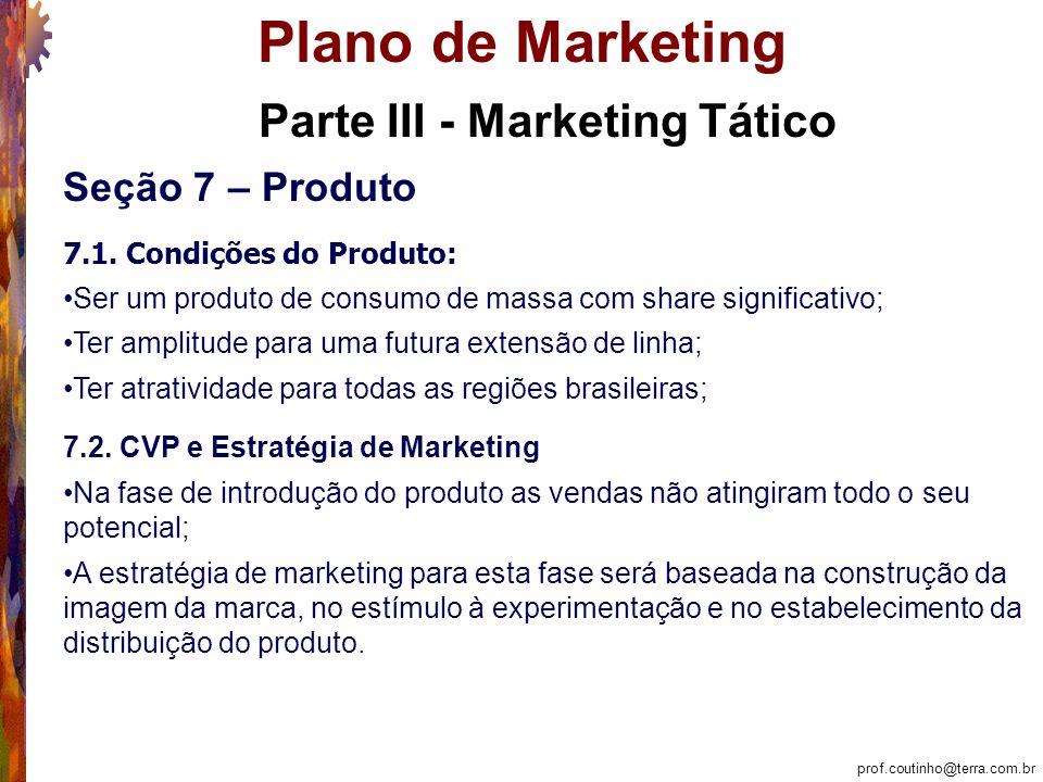 prof.coutinho@terra.com.br Plano de Marketing Parte III - Marketing Tático Seção 7 – Produto 7.1.