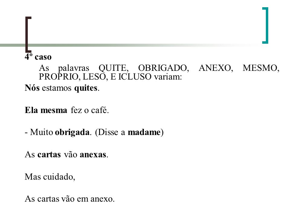 4º caso As palavras QUITE, OBRIGADO, ANEXO, MESMO, PROPRIO, LESO, E ICLUSO variam: Nós estamos quites. Ela mesma fez o café. - Muito obrigada. (Disse