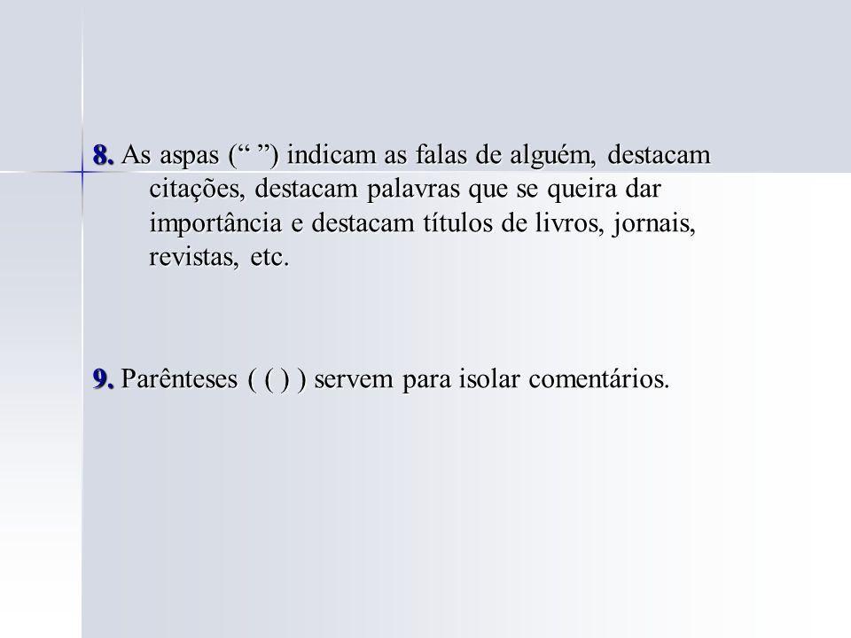 8. As aspas ( ) indicam as falas de alguém, destacam citações, destacam palavras que se queira dar importância e destacam títulos de livros, jornais,