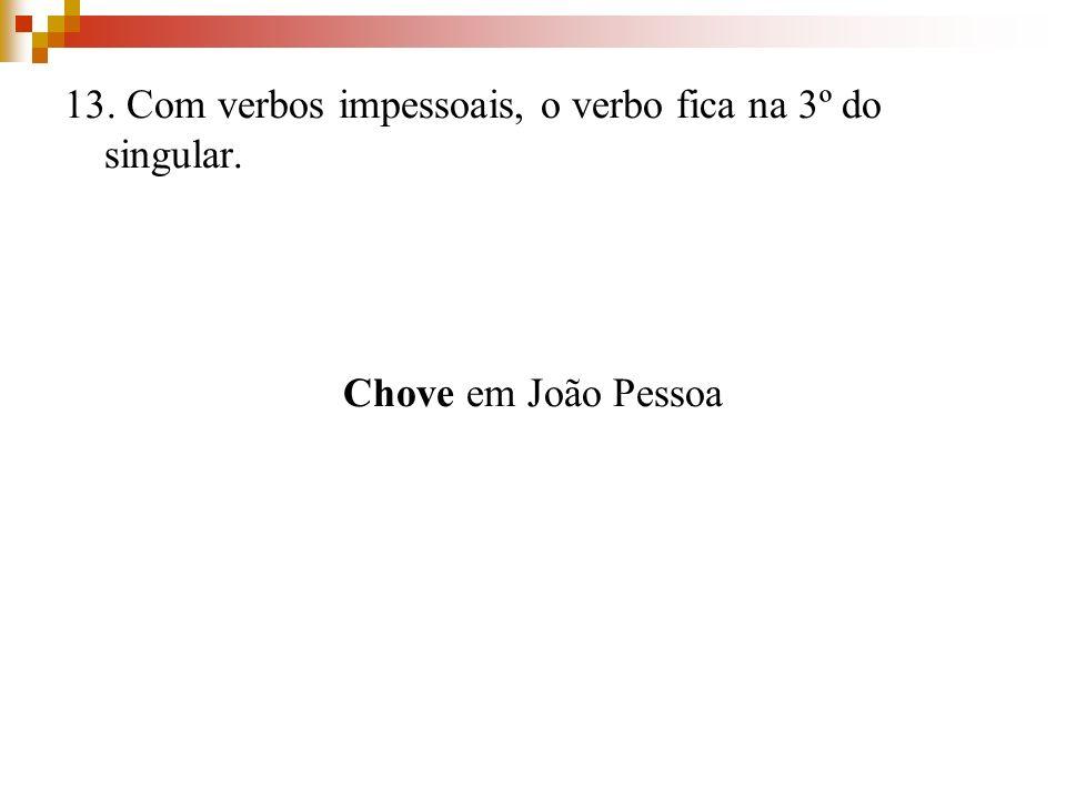 13. Com verbos impessoais, o verbo fica na 3º do singular. Chove em João Pessoa