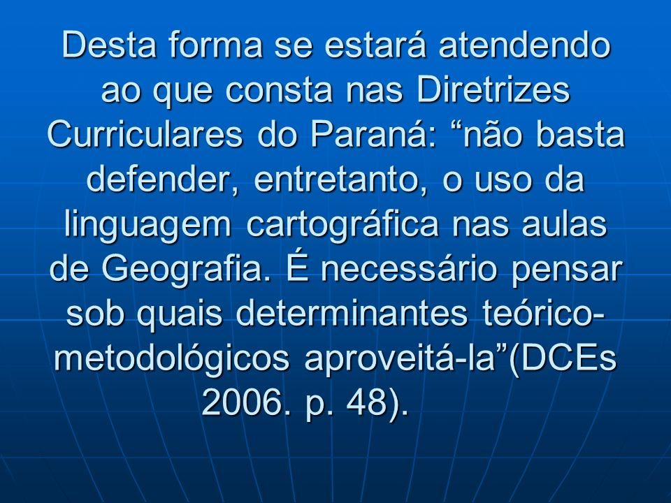 Desta forma se estará atendendo ao que consta nas Diretrizes Curriculares do Paraná: não basta defender, entretanto, o uso da linguagem cartográfica n