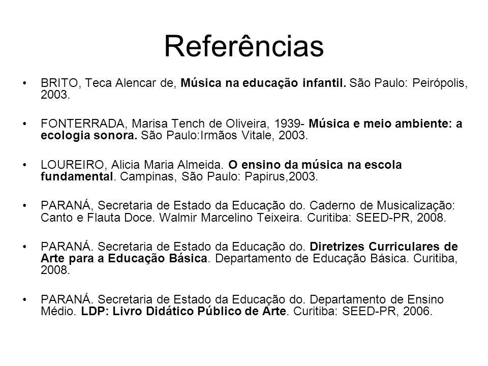 Referências BRITO, Teca Alencar de, Música na educação infantil. São Paulo: Peirópolis, 2003. FONTERRADA, Marisa Tench de Oliveira, 1939- Música e mei