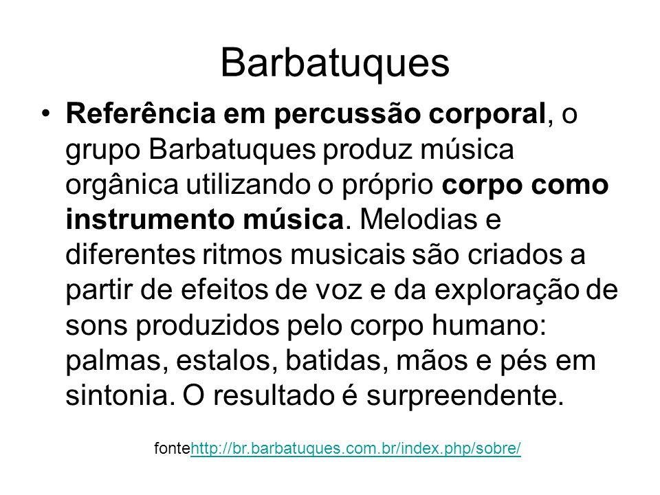 Barbatuques Referência em percussão corporal, o grupo Barbatuques produz música orgânica utilizando o próprio corpo como instrumento música. Melodias